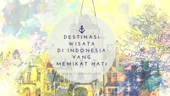 destinasi wisata di Indonesia yang memikat hati