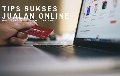 tips sukses jualan online buat kamu yang hobi traveling