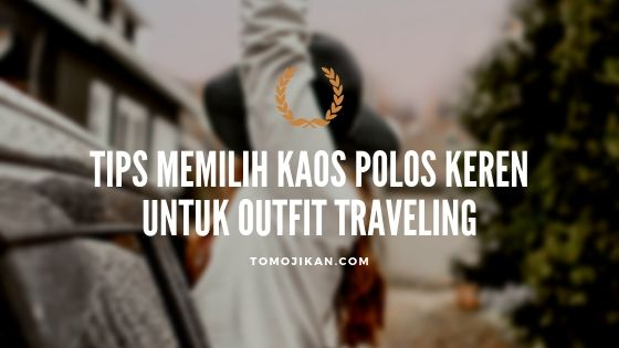 tips memilih kaos polos keren untuk outfit traveling