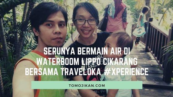 Bermain Air di Waterboom Lippo Cikarang Bersama Traveloka #Xperience