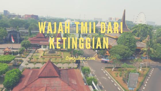 Wajah Taman Mini Indonesia Indah dari Ketinggian. View, Keren!