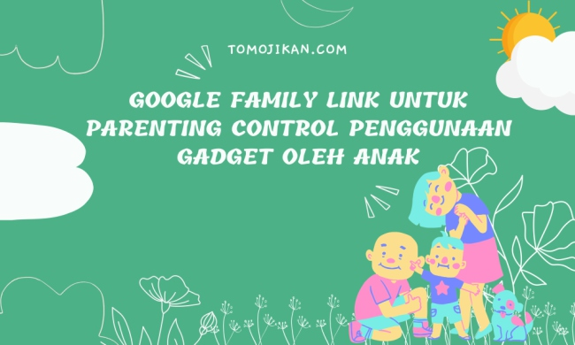 google family link untuk parenting control screen time anak