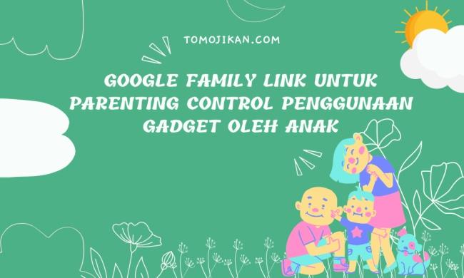 Google Family Link untuk Mengontrol Screen Time Anak