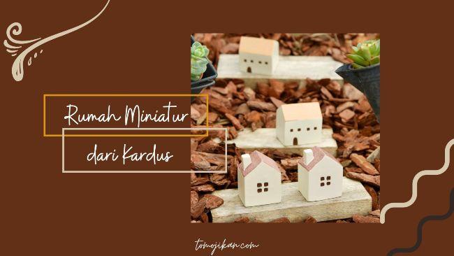 rumah miniatur dari kardus